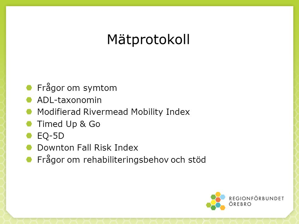 Mätprotokoll Frågor om symtom ADL-taxonomin Modifierad Rivermead Mobility Index Timed Up & Go EQ-5D Downton Fall Risk Index Frågor om rehabiliteringsbehov och stöd