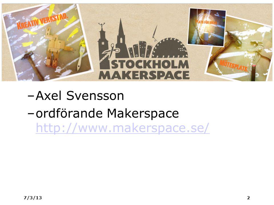 –Axel Svensson –ordförande Makerspace http://www.makerspace.se/ http://www.makerspace.se/ 7/3/132