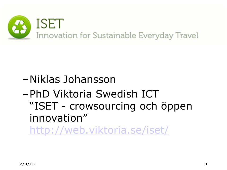 –Niklas Johansson –PhD Viktoria Swedish ICT ISET - crowsourcing och öppen innovation http://web.viktoria.se/iset/ http://web.viktoria.se/iset/ 7/3/133