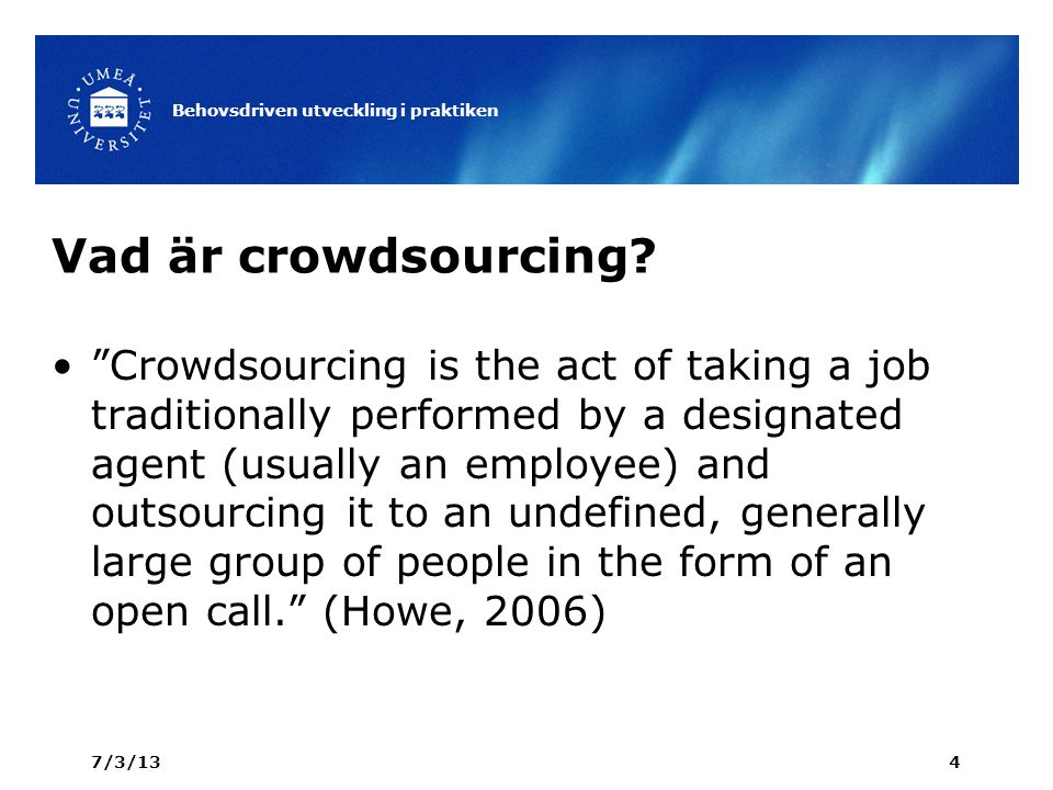 "Vad är crowdsourcing? ""Crowdsourcing is the act of taking a job traditionally performed by a designated agent (usually an employee) and outsourcing it"