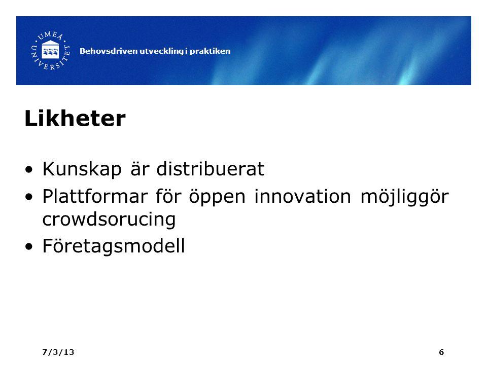 Skillnader Crowdsourcing: –Finansiering –Undersökningar –Omröstning Öppen innovation: –Samarbete mellan företag 7/3/13 Behovsdriven utveckling i praktiken 7