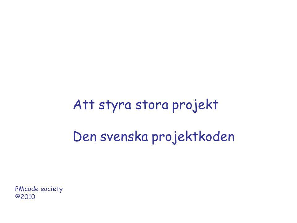 Att styra stora projekt Den svenska projektkoden PMcode society ©2010