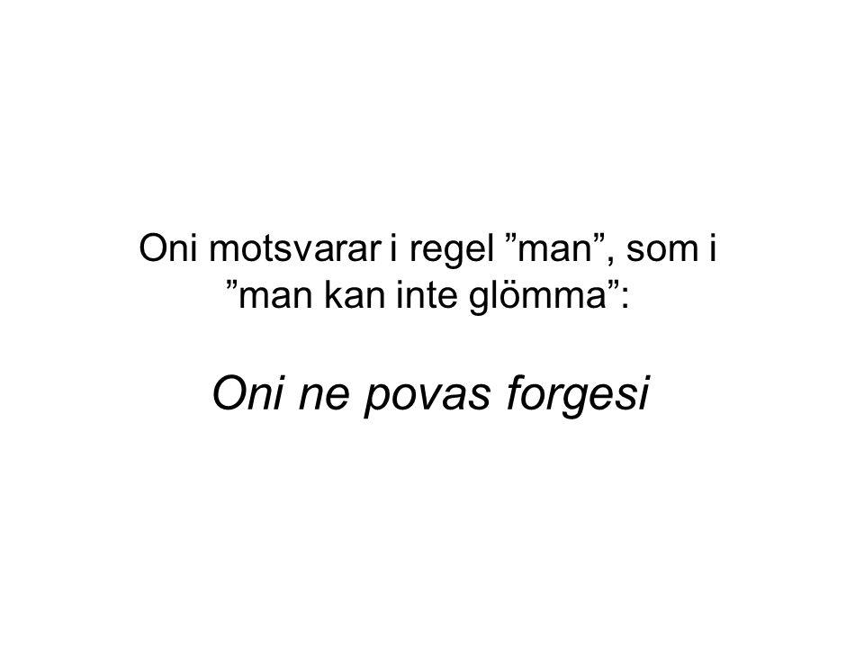 "Oni motsvarar i regel ""man"", som i ""man kan inte glömma"": Oni ne povas forgesi"