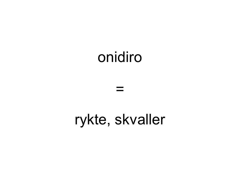 onidiro = rykte, skvaller