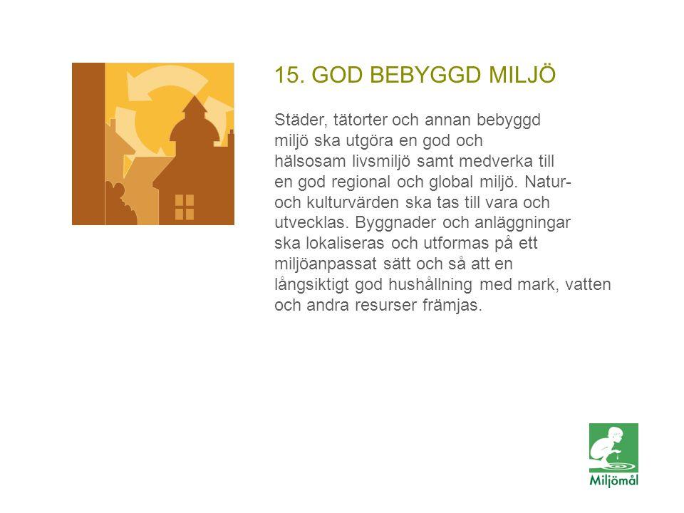 15. GOD BEBYGGD MILJÖ Städer, tätorter och annan bebyggd miljö ska utgöra en god och hälsosam livsmiljö samt medverka till en god regional och global