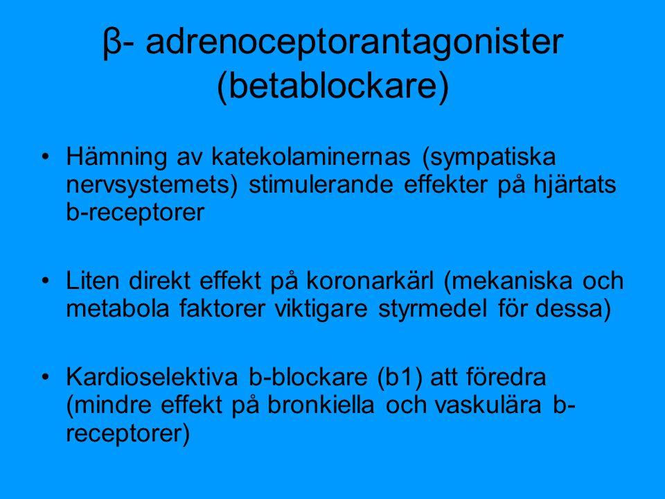 β- adrenoceptorantagonister (betablockare) Hämning av katekolaminernas (sympatiska nervsystemets) stimulerande effekter på hjärtats b-receptorer Liten