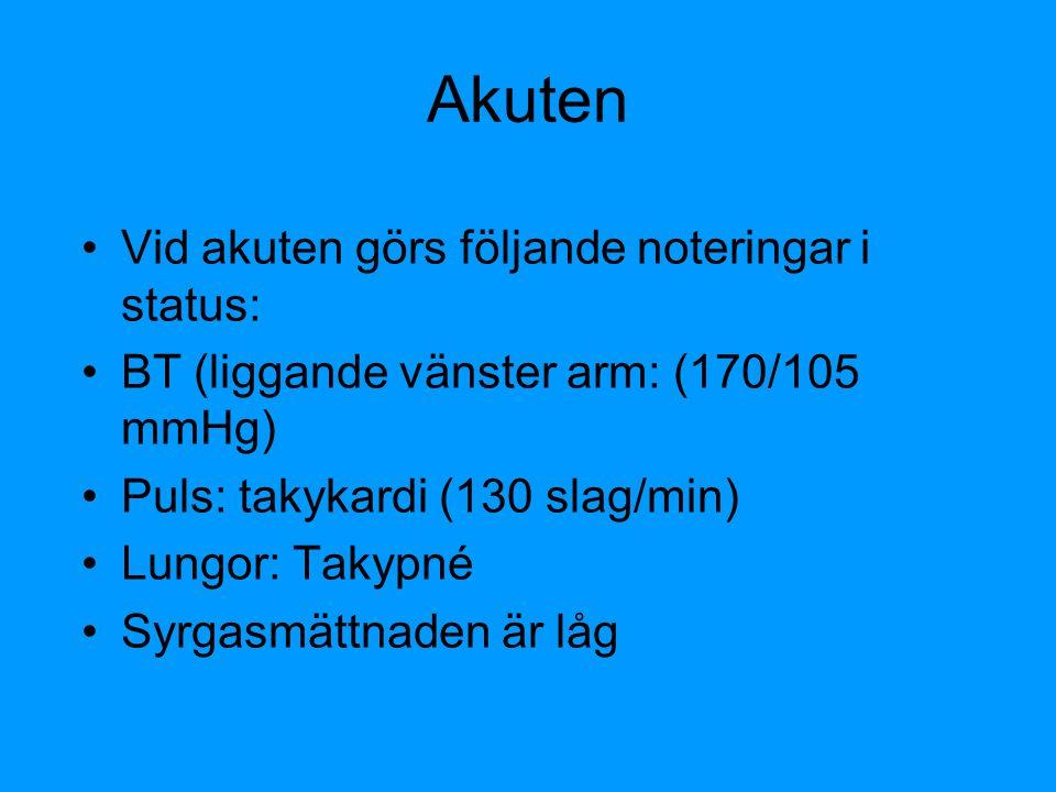 Akuten Vid akuten görs följande noteringar i status: BT (liggande vänster arm: (170/105 mmHg) Puls: takykardi (130 slag/min) Lungor: Takypné Syrgasmät