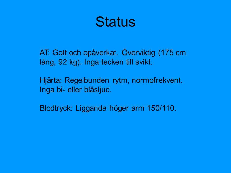 Status AT: Gott och opåverkat. Överviktig (175 cm lång, 92 kg). Inga tecken till svikt. Hjärta: Regelbunden rytm, normofrekvent. Inga bi- eller blåslj