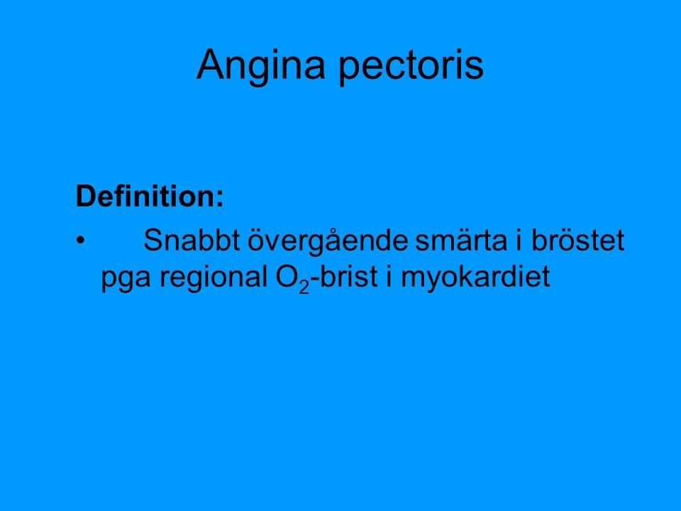 Angina pectoris Definition: Snabbt övergående smärta i bröstet pga regional O 2 -brist i myokardiet