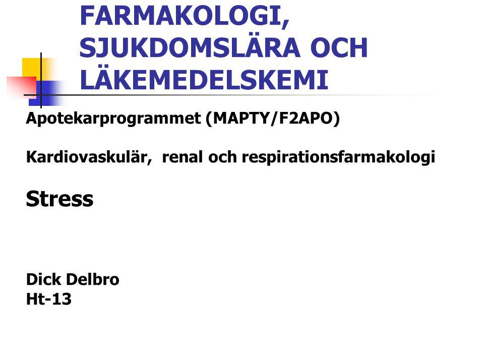 FARMAKOLOGI, SJUKDOMSLÄRA OCH LÄKEMEDELSKEMI Apotekarprogrammet (MAPTY/F2APO) Kardiovaskulär, renal och respirationsfarmakologi Stress Dick Delbro Ht-
