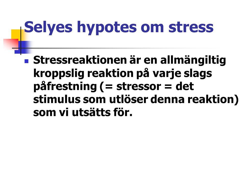 Selyes hypotes om stress Stressreaktionen är en allmängiltig kroppslig reaktion på varje slags påfrestning (= stressor = det stimulus som utlöser denn