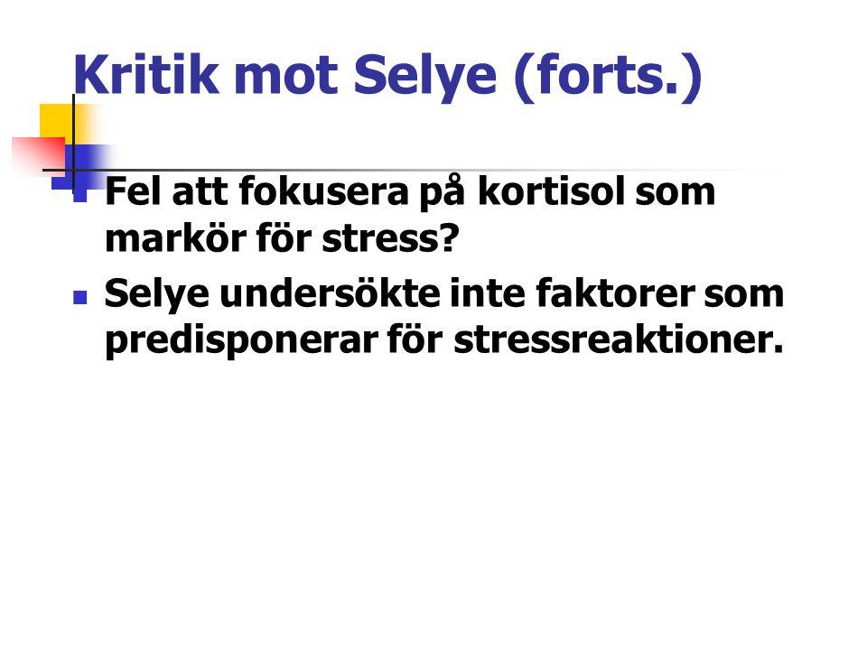 Kritik mot Selye (forts.) Fel att fokusera på kortisol som markör för stress? Selye undersökte inte faktorer som predisponerar för stressreaktioner.