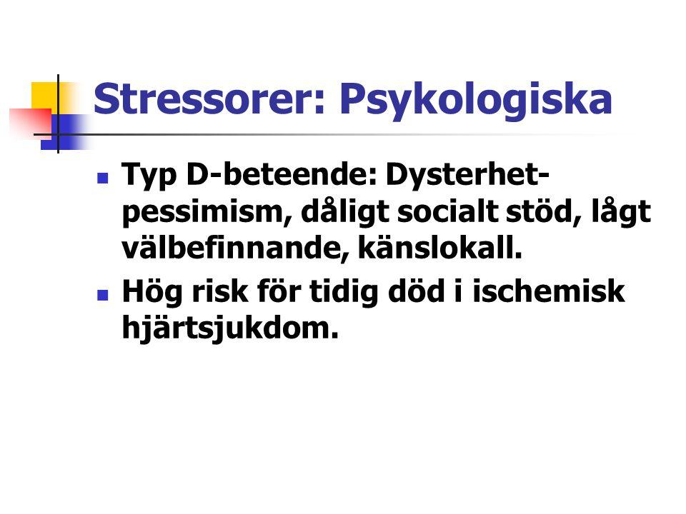 Stressorer: Psykologiska Typ D-beteende: Dysterhet- pessimism, dåligt socialt stöd, lågt välbefinnande, känslokall. Hög risk för tidig död i ischemisk