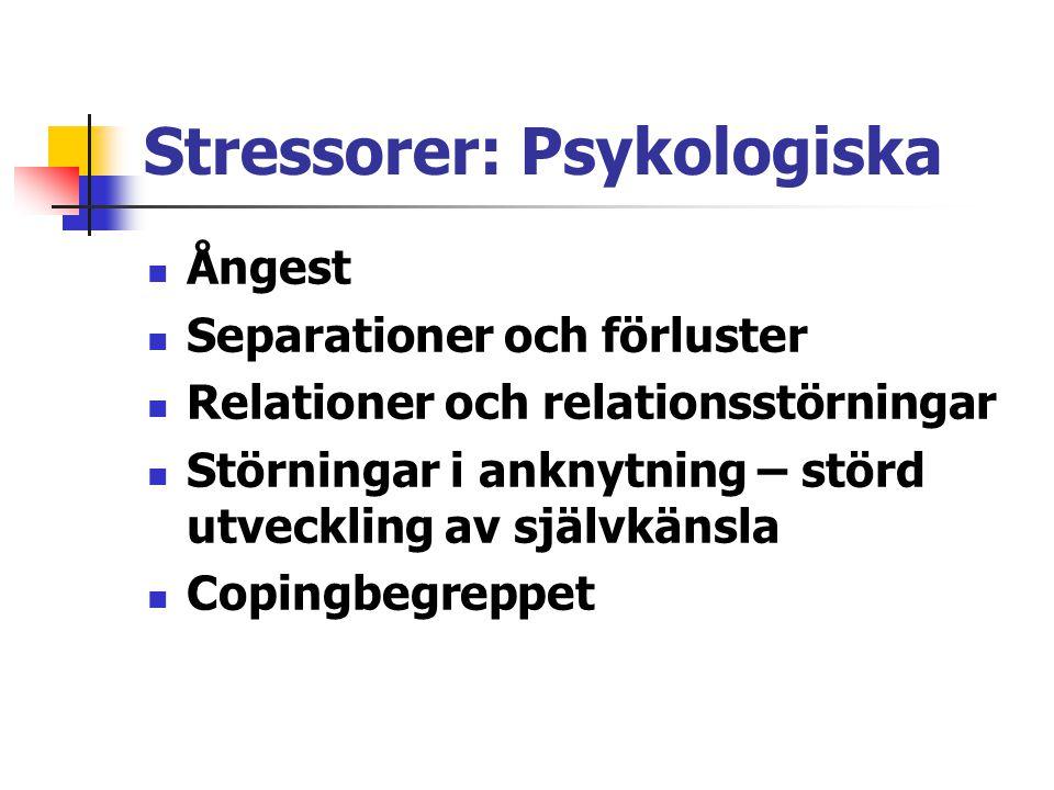 Stressorer: Psykologiska Ångest Separationer och förluster Relationer och relationsstörningar Störningar i anknytning – störd utveckling av självkänsla Copingbegreppet