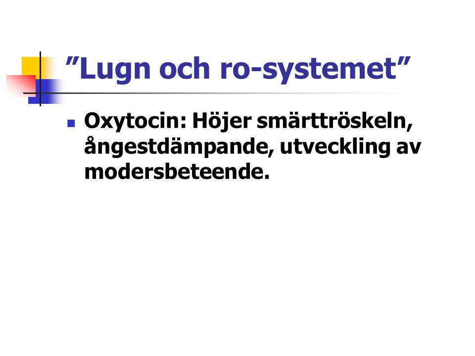 """""""Lugn och ro-systemet"""" Oxytocin: Höjer smärttröskeln, ångestdämpande, utveckling av modersbeteende."""
