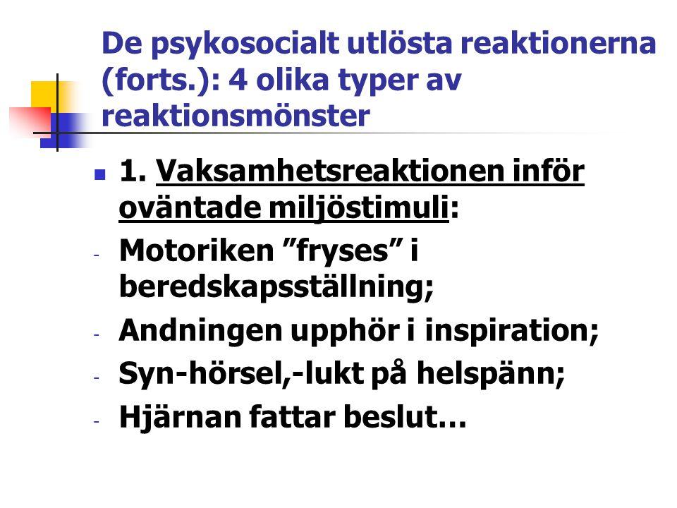 """De psykosocialt utlösta reaktionerna (forts.): 4 olika typer av reaktionsmönster 1. Vaksamhetsreaktionen inför oväntade miljöstimuli: - Motoriken """"fry"""