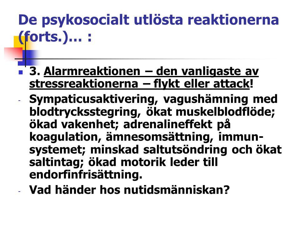 De psykosocialt utlösta reaktionerna (forts.)… : 3. Alarmreaktionen – den vanligaste av stressreaktionerna – flykt eller attack! - Sympaticusaktiverin
