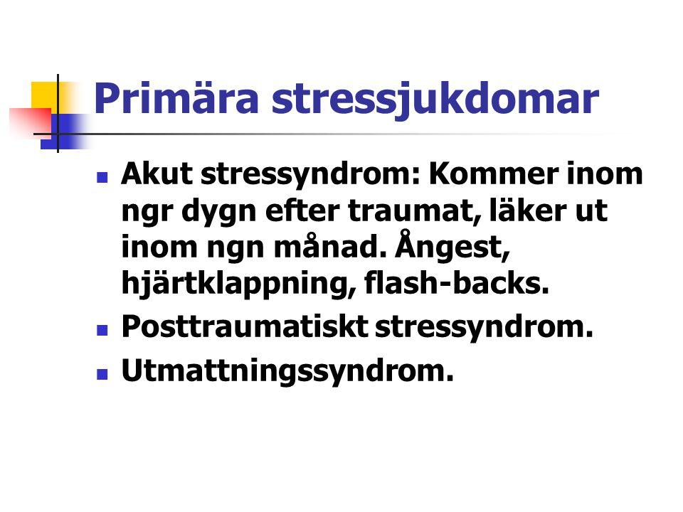 Primära stressjukdomar Akut stressyndrom: Kommer inom ngr dygn efter traumat, läker ut inom ngn månad. Ångest, hjärtklappning, flash-backs. Posttrauma