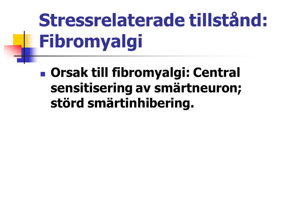 Stressrelaterade tillstånd: Fibromyalgi Orsak till fibromyalgi: Central sensitisering av smärtneuron; störd smärtinhibering.