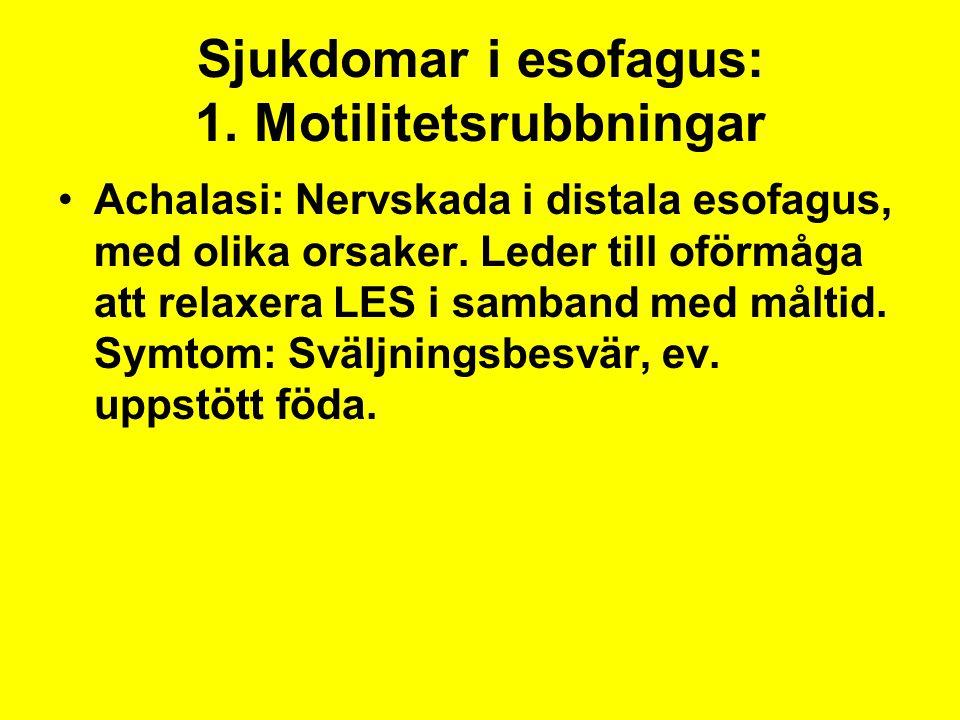 Sjukdomar i esofagus: 1. Motilitetsrubbningar Achalasi: Nervskada i distala esofagus, med olika orsaker. Leder till oförmåga att relaxera LES i samban