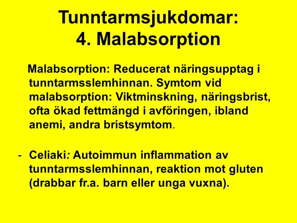 Tunntarmsjukdomar: 4. Malabsorption Malabsorption: Reducerat näringsupptag i tunntarmsslemhinnan. Symtom vid malabsorption: Viktminskning, näringsbris