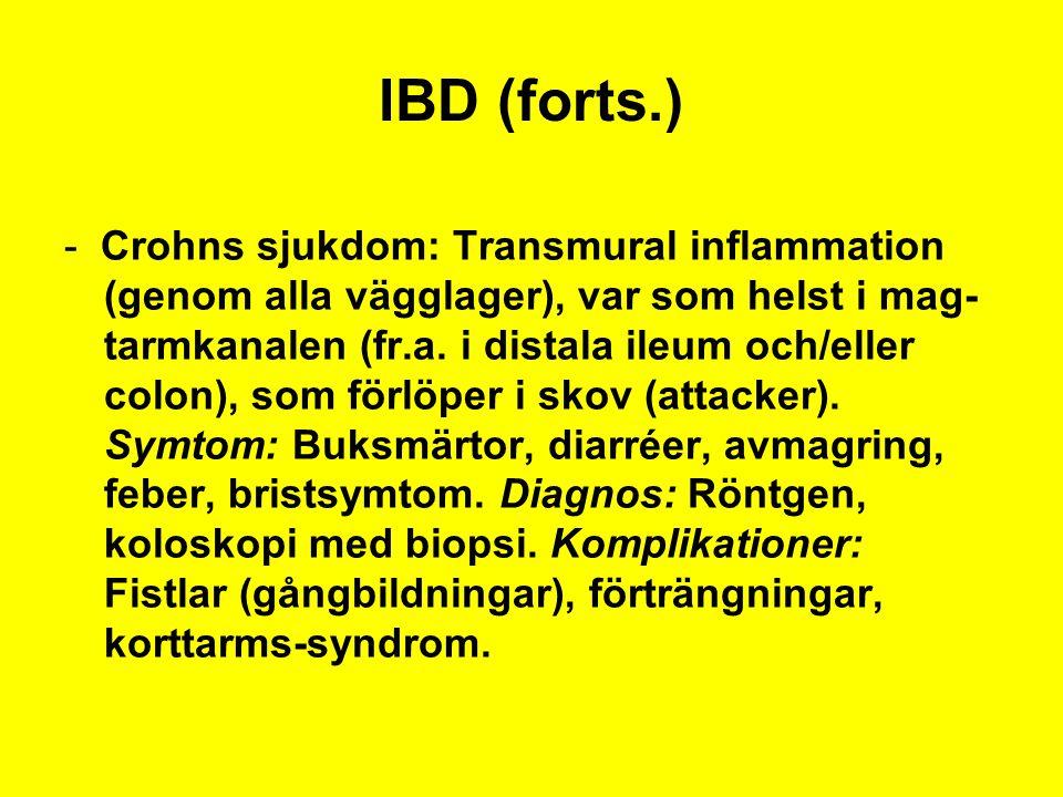 IBD (forts.) - Crohns sjukdom: Transmural inflammation (genom alla vägglager), var som helst i mag- tarmkanalen (fr.a. i distala ileum och/eller colon