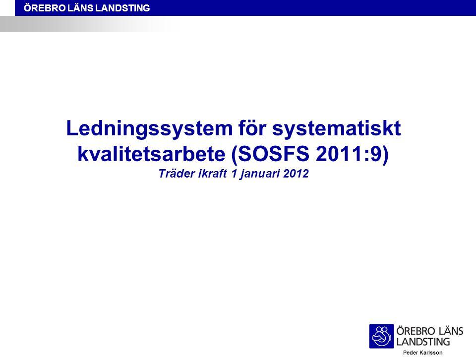 ÖREBRO LÄNS LANDSTING Ledningssystem för systematiskt kvalitetsarbete (SOSFS 2011:9) Träder ikraft 1 januari 2012 Peder Karlsson