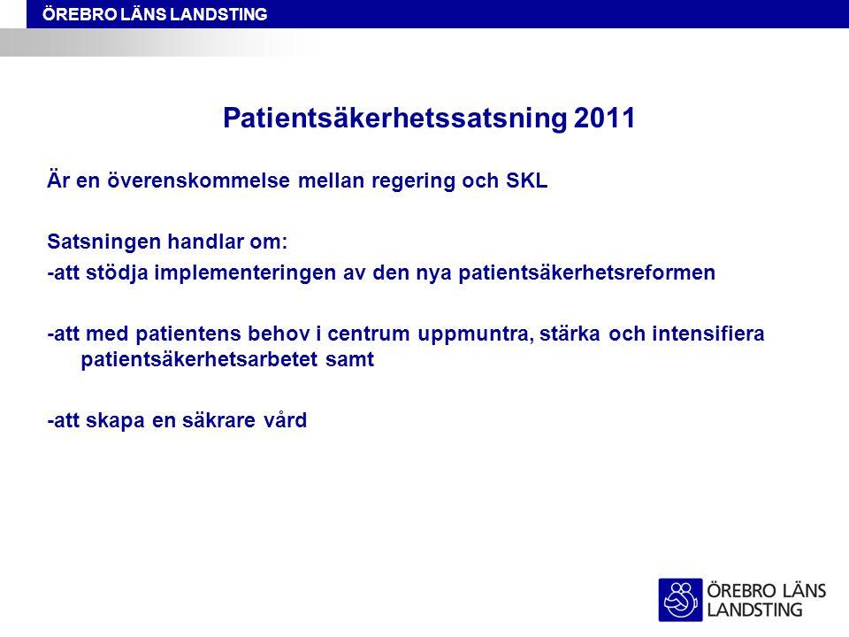 ÖREBRO LÄNS LANDSTING Är en överenskommelse mellan regering och SKL Satsningen handlar om: -att stödja implementeringen av den nya patientsäkerhetsref