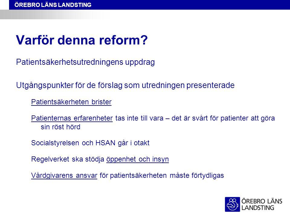 ÖREBRO LÄNS LANDSTING Varför denna reform? Patientsäkerhetsutredningens uppdrag Utgångspunkter för de förslag som utredningen presenterade Patientsäke