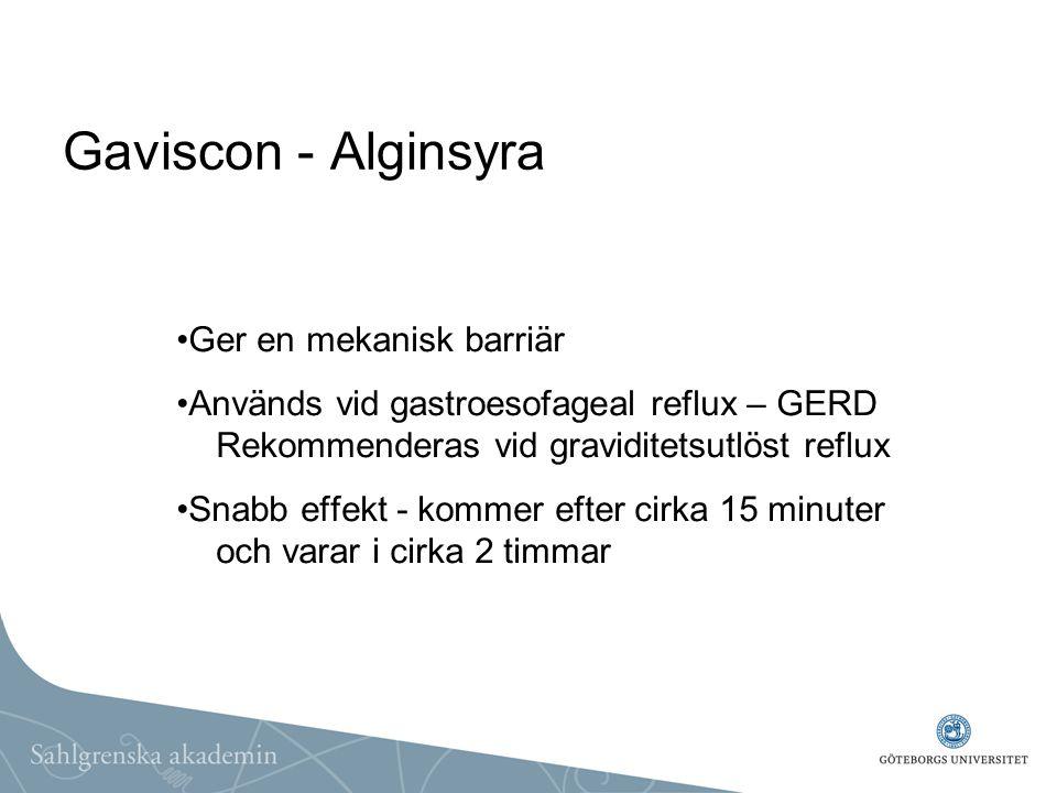Gaviscon - Alginsyra Ger en mekanisk barriär Används vid gastroesofageal reflux – GERD Rekommenderas vid graviditetsutlöst reflux Snabb effekt - komme