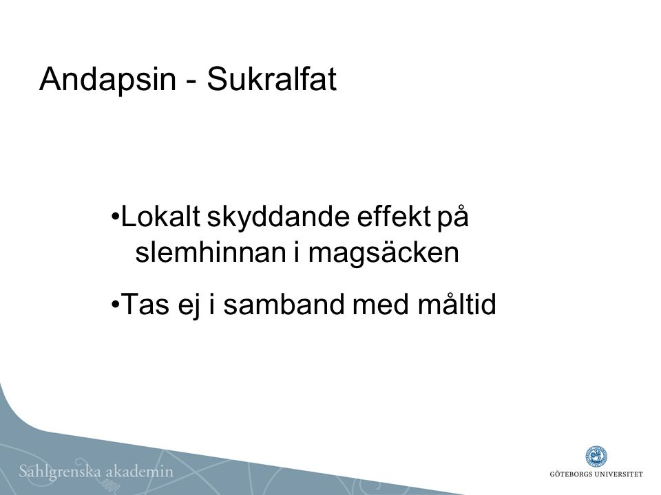 Andapsin - Sukralfat Lokalt skyddande effekt på slemhinnan i magsäcken Tas ej i samband med måltid