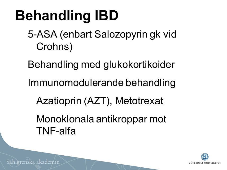Behandling IBD 5-ASA (enbart Salozopyrin gk vid Crohns) Behandling med glukokortikoider Immunomodulerande behandling Azatioprin (AZT), Metotrexat Mono