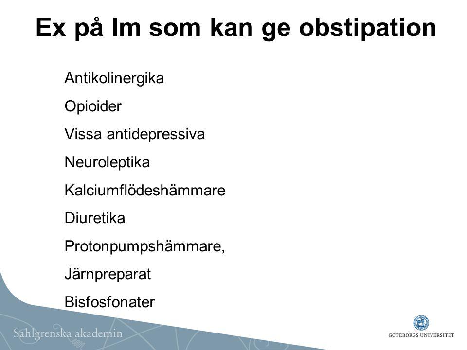 Ex på lm som kan ge obstipation Antikolinergika Opioider Vissa antidepressiva Neuroleptika Kalciumflödeshämmare Diuretika Protonpumpshämmare, Järnprep