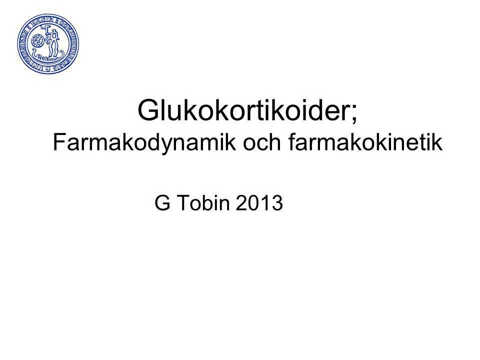 Glukokortikoider; Farmakodynamik och farmakokinetik G Tobin 2013