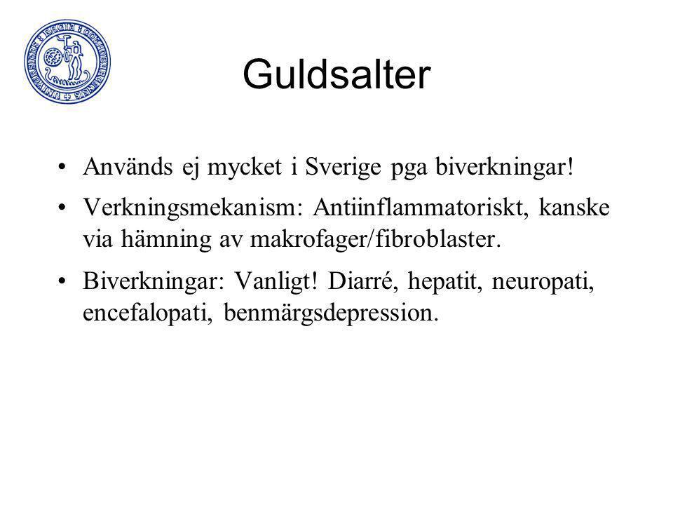 Guldsalter Används ej mycket i Sverige pga biverkningar! Verkningsmekanism: Antiinflammatoriskt, kanske via hämning av makrofager/fibroblaster. Biverk