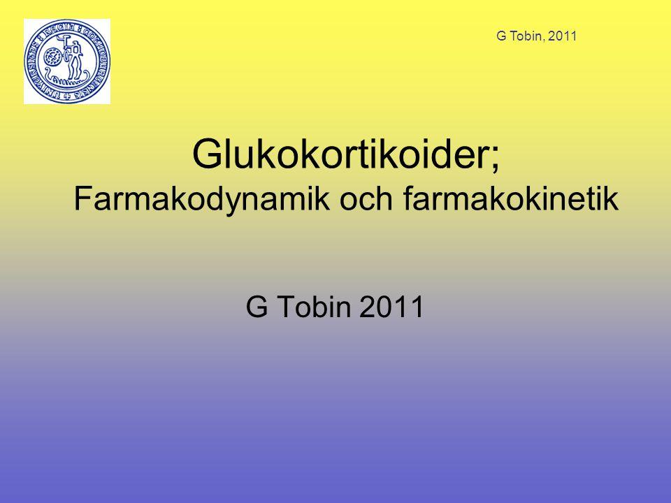 G Tobin, 2011 Glukokortikoider; Farmakodynamik och farmakokinetik G Tobin 2011