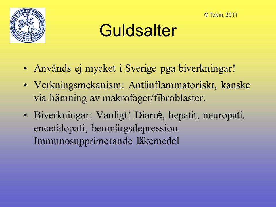 G Tobin, 2011 Guldsalter Används ej mycket i Sverige pga biverkningar! Verkningsmekanism: Antiinflammatoriskt, kanske via hämning av makrofager/fibrob
