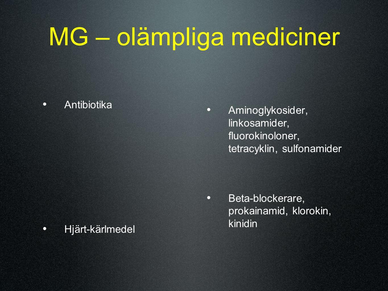 MG – olämpliga mediciner Antibiotika Hjärt-kärlmedel Aminoglykosider, linkosamider, fluorokinoloner, tetracyklin, sulfonamider Beta-blockerare, prokai
