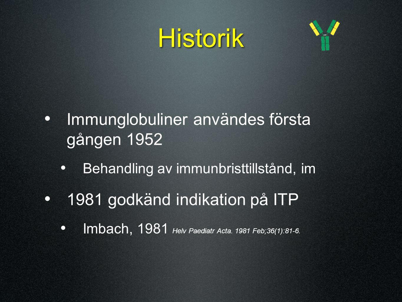 Historik Immunglobuliner användes första gången 1952 Behandling av immunbristtillstånd, im 1981 godkänd indikation på ITP Imbach, 1981 Helv Paediatr A