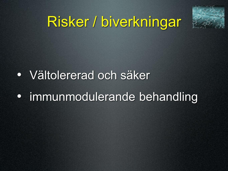 Risker / biverkningar Vältolererad och säker immunmodulerande behandling Vältolererad och säker immunmodulerande behandling