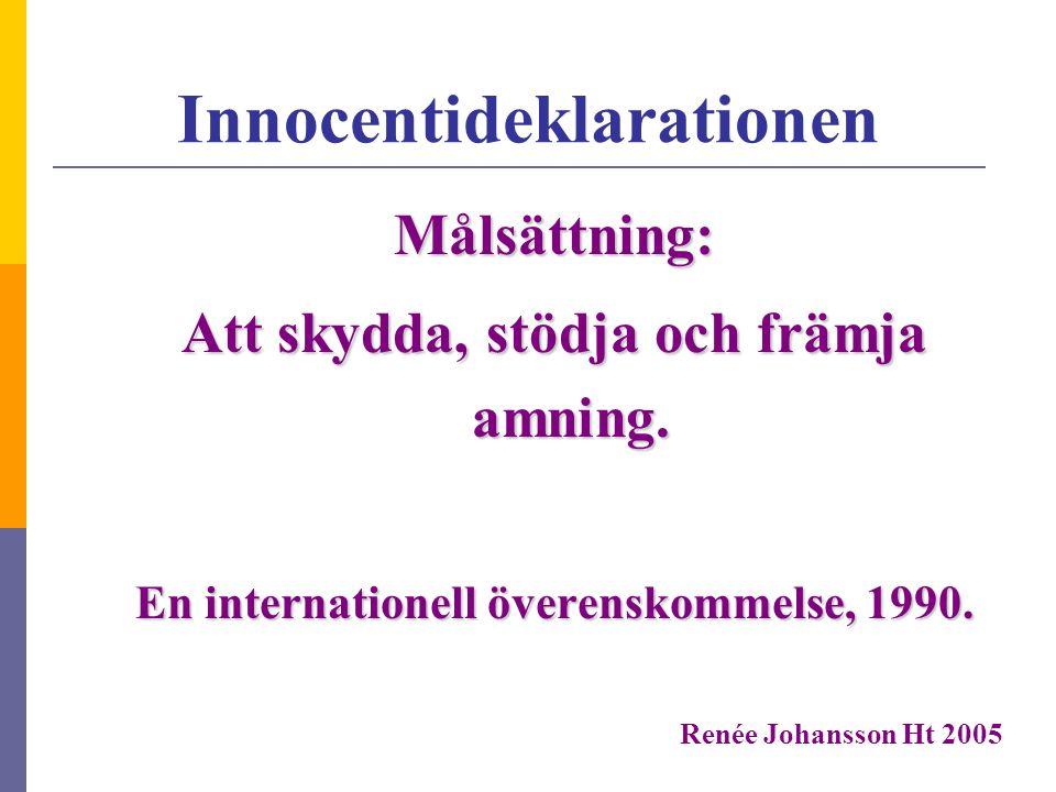 Modersmjölken överlägsen  näringsmässigt och immunologiskt  1992 rekommenderar WHO att barn ammas helt i sex månader Renée Johansson Ht 2005