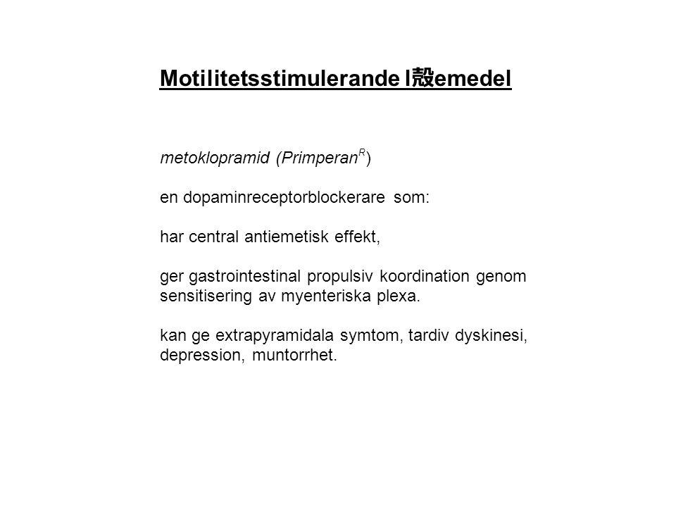Motilitetsstimulerande l 殻 emedel metoklopramid (Primperan R ) en dopaminreceptorblockerare som: har central antiemetisk effekt, ger gastrointestinal