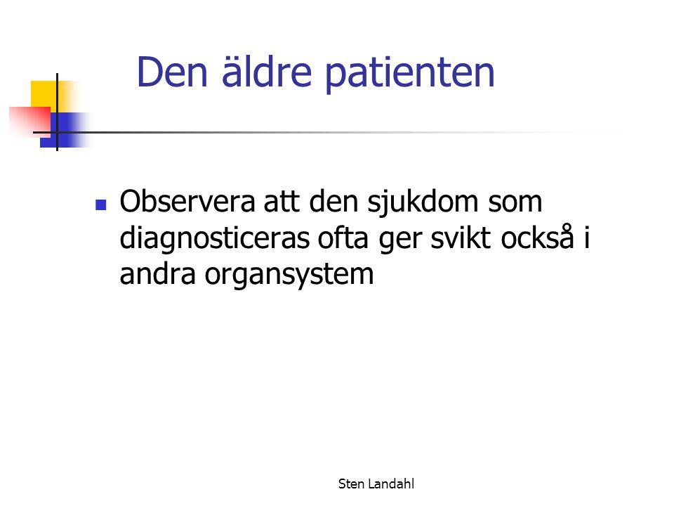 Sten Landahl Den äldre patienten Observera att den sjukdom som diagnosticeras ofta ger svikt också i andra organsystem