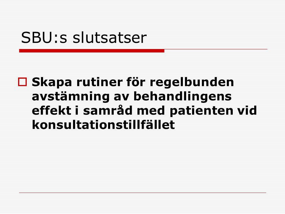 SBU:s slutsatser  Skapa rutiner för regelbunden avstämning av behandlingens effekt i samråd med patienten vid konsultationstillfället