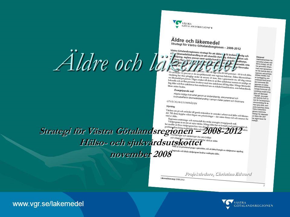 Äldre och läkemedel Strategi för Västra Götalandsregionen – 2008-2012 Hälso- och sjukvårdsutskottet november 2008 Projektledare, Christina Edward www.vgr.se/lakemedel