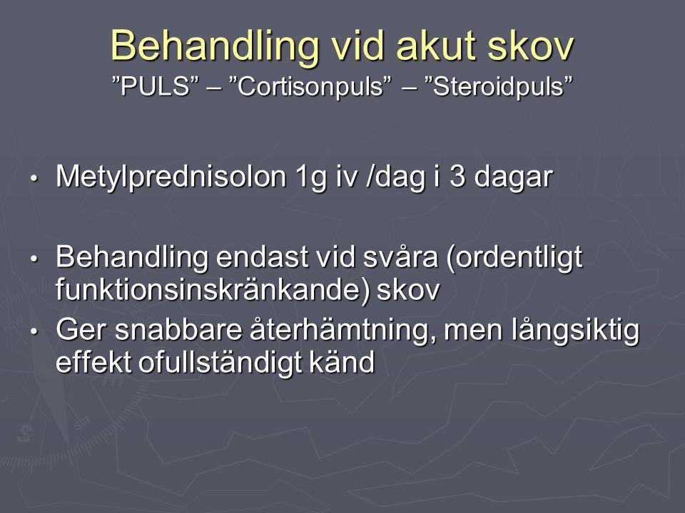 """Behandling vid akut skov """"PULS"""" – """"Cortisonpuls"""" – """"Steroidpuls"""" Metylprednisolon 1g iv /dag i 3 dagar Metylprednisolon 1g iv /dag i 3 dagar Behandlin"""