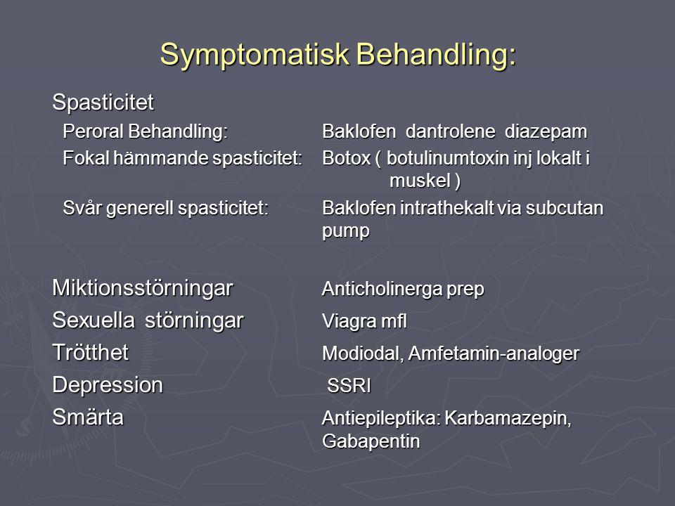 Symptomatisk Behandling: Spasticitet Peroral Behandling:Baklofen dantrolene diazepam Peroral Behandling:Baklofen dantrolene diazepam Fokal hämmande sp