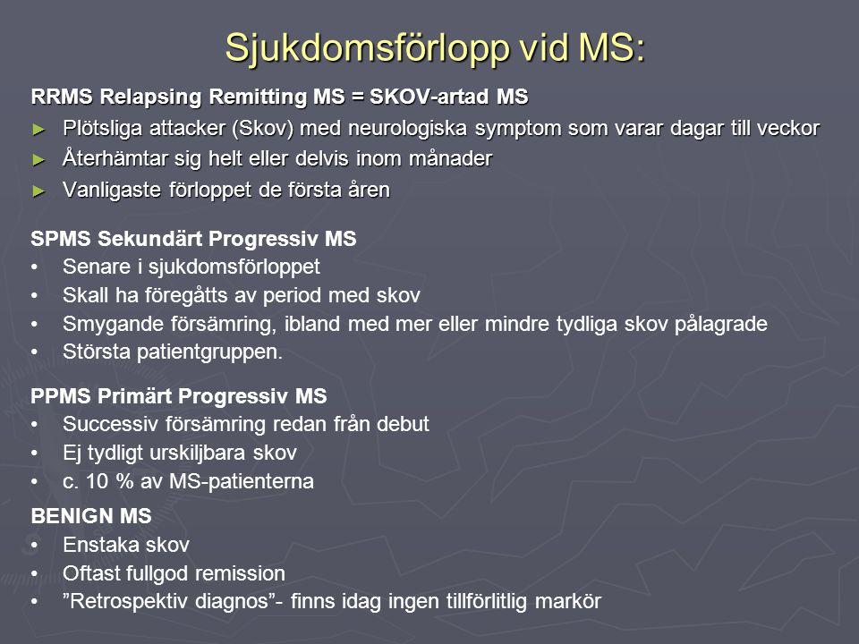 Sjukdomsförlopp vid MS: Sjukdomsförlopp vid MS: RRMS Relapsing Remitting MS = SKOV-artad MS ► Plötsliga attacker (Skov) med neurologiska symptom som v