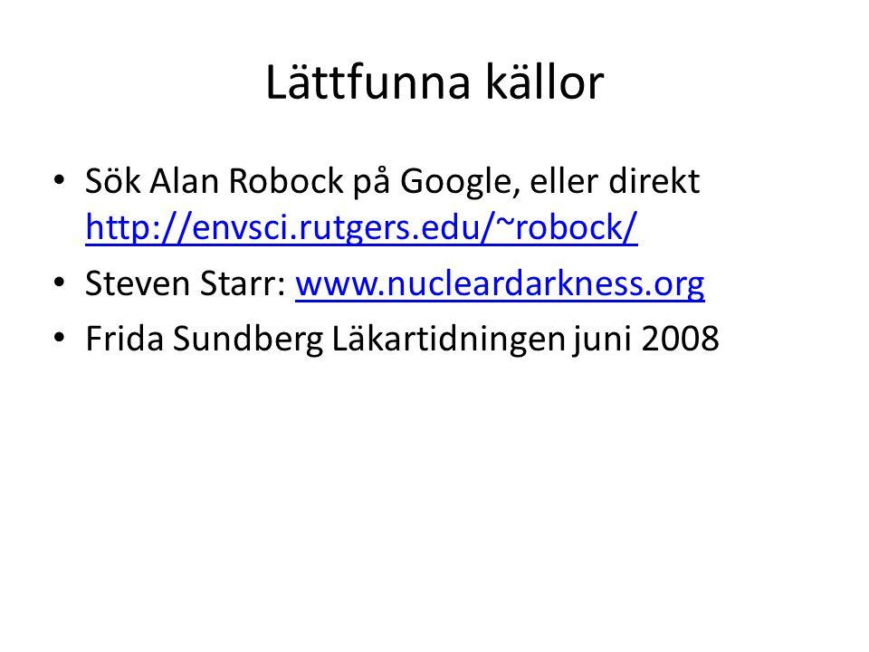 Lättfunna källor Sök Alan Robock på Google, eller direkt http://envsci.rutgers.edu/~robock/ http://envsci.rutgers.edu/~robock/ Steven Starr: www.nucle