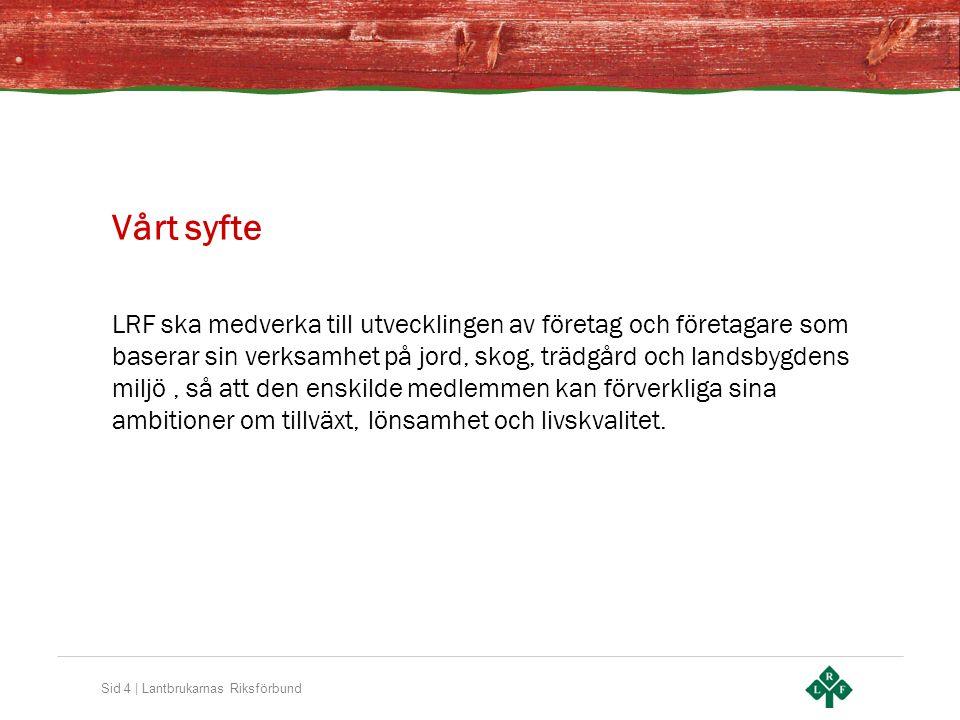 Sid 4 | Lantbrukarnas Riksförbund Vårt syfte LRF ska medverka till utvecklingen av företag och företagare som baserar sin verksamhet på jord, skog, tr